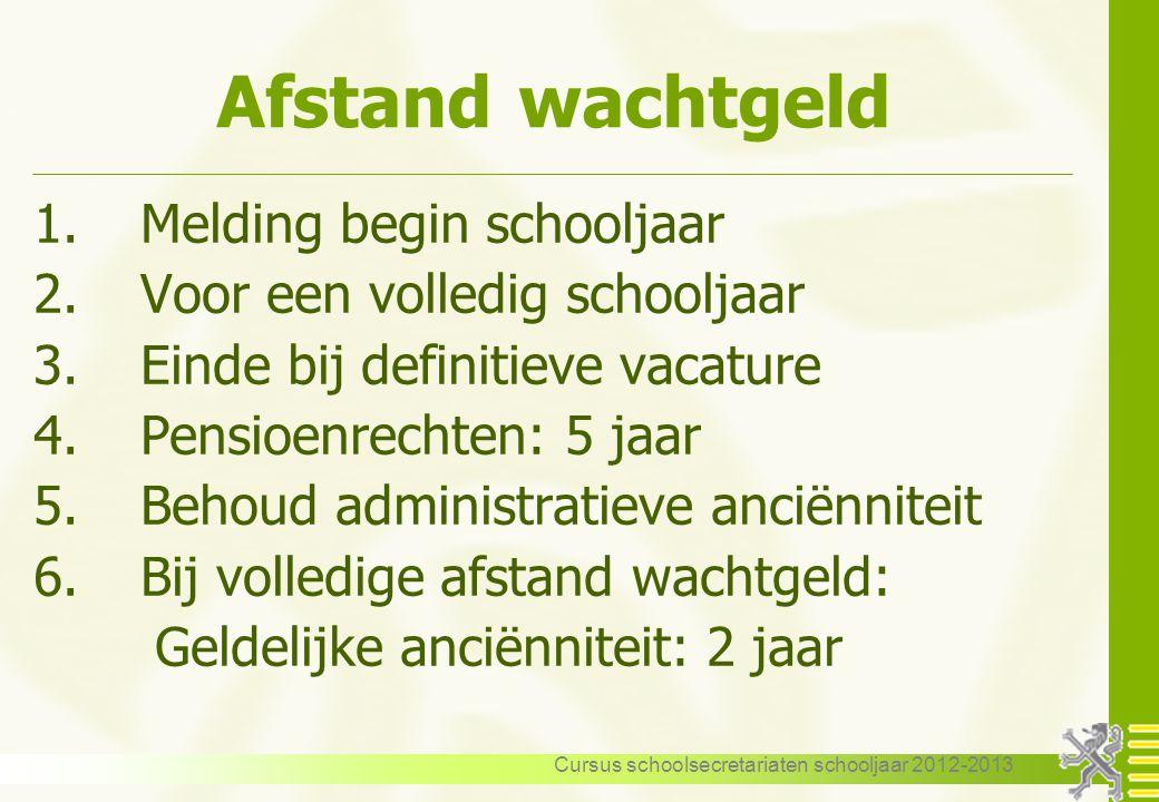 Cursus schoolsecretariaten schooljaar 2012-2013 Afstand wachtgeld 1.Melding begin schooljaar 2.Voor een volledig schooljaar 3.Einde bij definitieve va