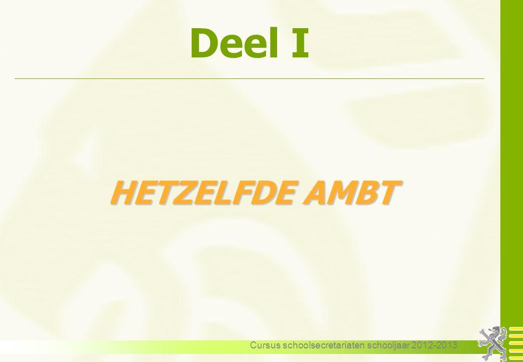 Cursus schoolsecretariaten schooljaar 2012-2013 Deel I HETZELFDE AMBT