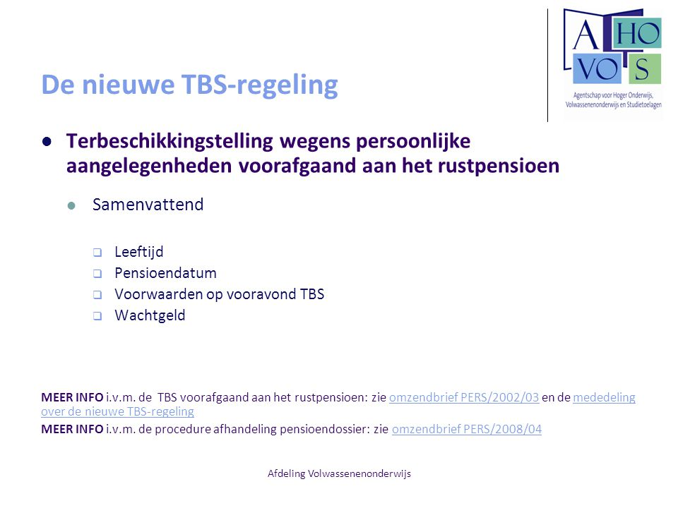 Afdeling Volwassenenonderwijs De nieuwe TBS-regeling Terbeschikkingstelling wegens persoonlijke aangelegenheden voorafgaand aan het rustpensioen Samen