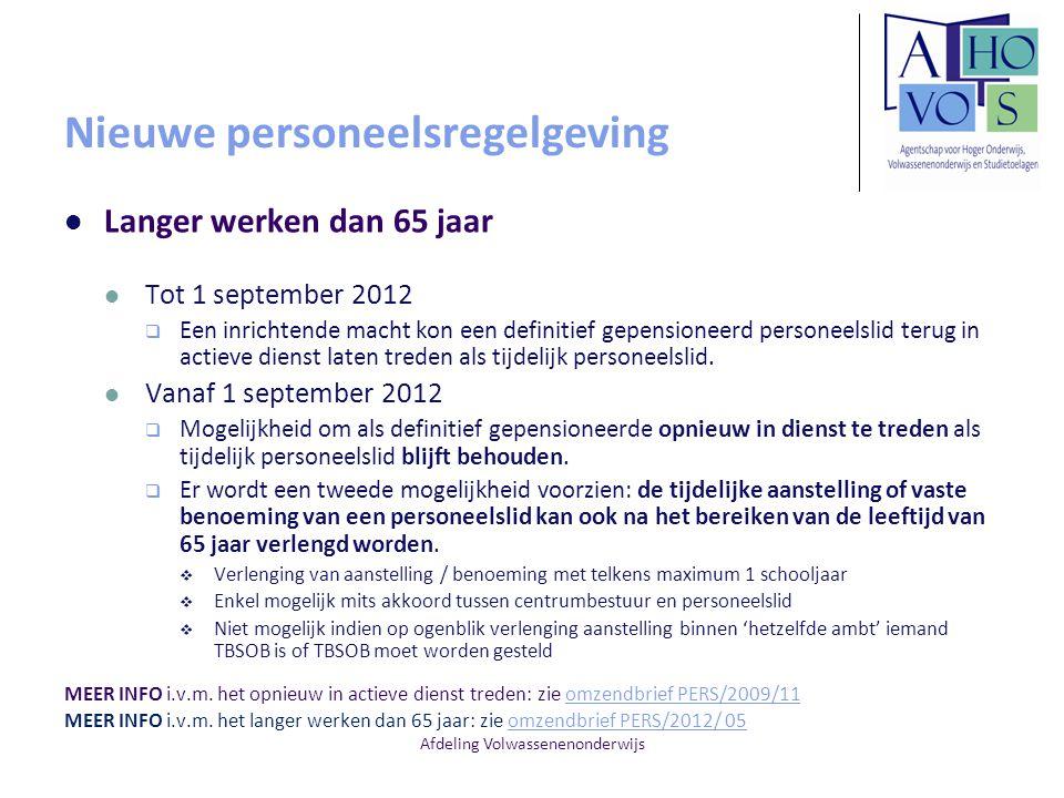 Afdeling Volwassenenonderwijs Nieuwe personeelsregelgeving Langer werken dan 65 jaar Tot 1 september 2012  Een inrichtende macht kon een definitief g