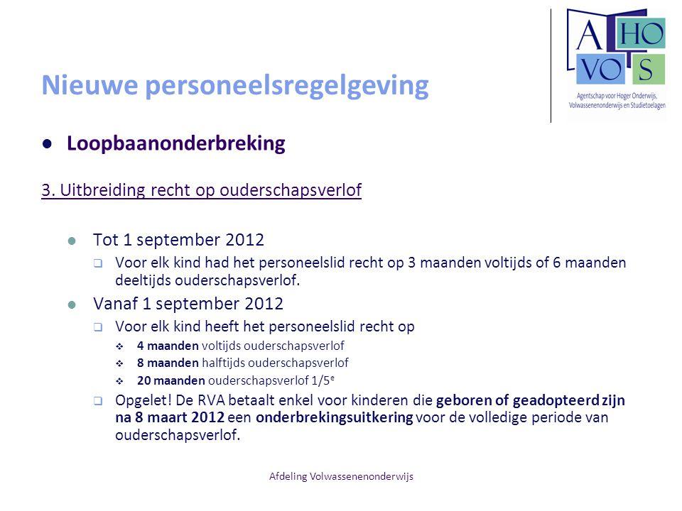 Afdeling Volwassenenonderwijs Nieuwe personeelsregelgeving Loopbaanonderbreking 3. Uitbreiding recht op ouderschapsverlof Tot 1 september 2012  Voor