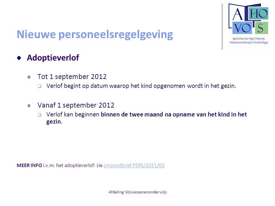 Afdeling Volwassenenonderwijs Nieuwe personeelsregelgeving Adoptieverlof Tot 1 september 2012  Verlof begint op datum waarop het kind opgenomen wordt in het gezin.