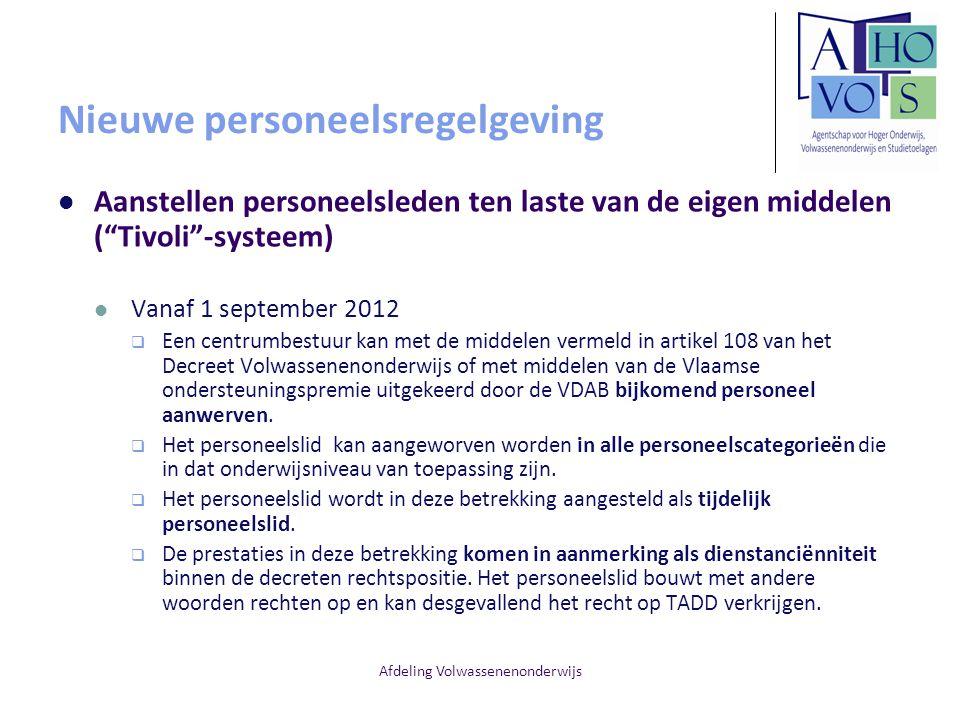 """Afdeling Volwassenenonderwijs Nieuwe personeelsregelgeving Aanstellen personeelsleden ten laste van de eigen middelen (""""Tivoli""""-systeem) Vanaf 1 septe"""