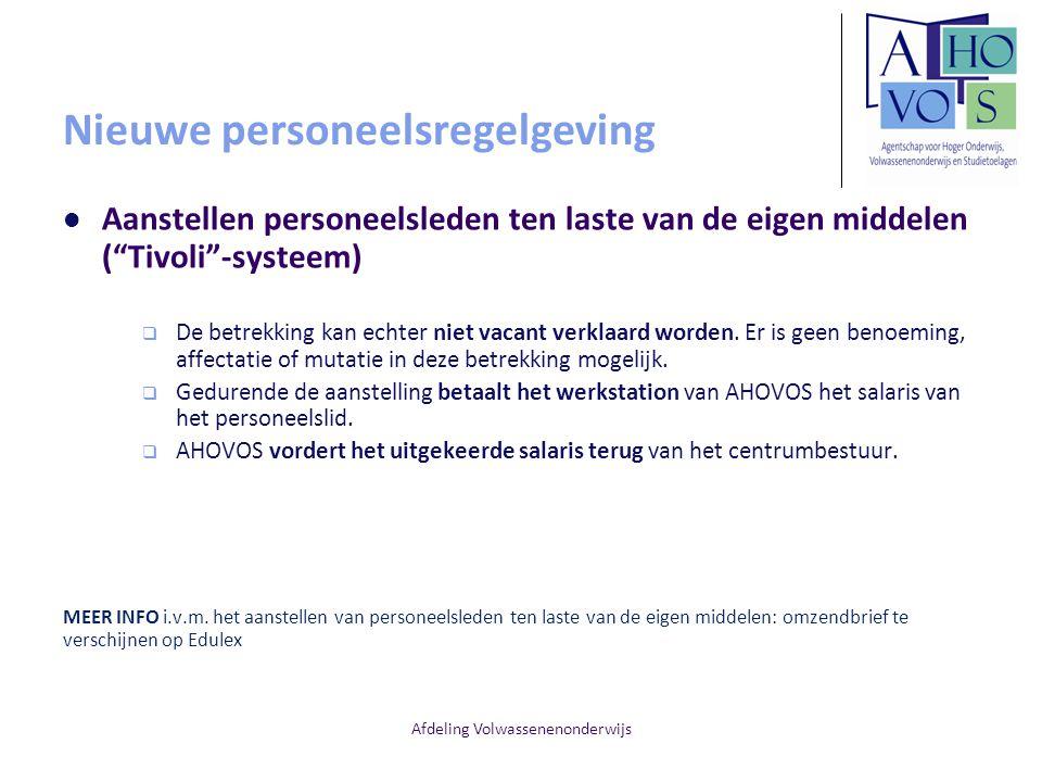 Afdeling Volwassenenonderwijs Nieuwe personeelsregelgeving Aanstellen personeelsleden ten laste van de eigen middelen ( Tivoli -systeem)  De betrekking kan echter niet vacant verklaard worden.