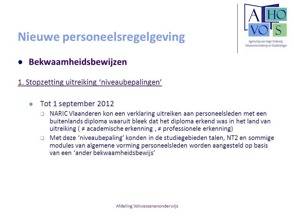 Afdeling Volwassenenonderwijs Nieuwe personeelsregelgeving Bekwaamheidsbewijzen 1. Stopzetting uitreiking 'niveaubepalingen' Tot 1 september 2012  NA