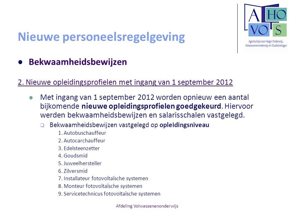 Afdeling Volwassenenonderwijs Nieuwe personeelsregelgeving Bekwaamheidsbewijzen 2. Nieuwe opleidingsprofielen met ingang van 1 september 2012 Met inga