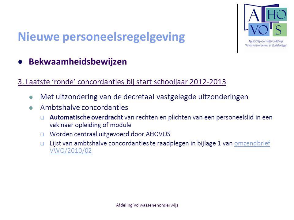 Afdeling Volwassenenonderwijs Nieuwe personeelsregelgeving Bekwaamheidsbewijzen 3. Laatste 'ronde' concordanties bij start schooljaar 2012-2013 Met ui