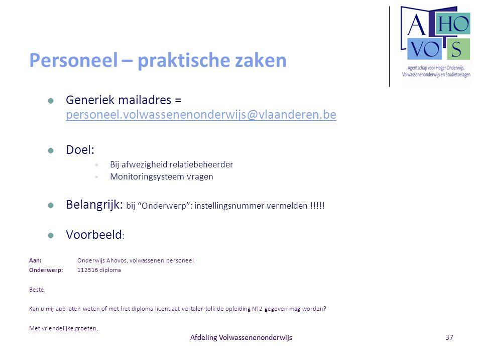 Afdeling Volwassenenonderwijs Personeel – praktische zaken Generiek mailadres = personeel.volwassenenonderwijs@vlaanderen.be personeel.volwassenenonde