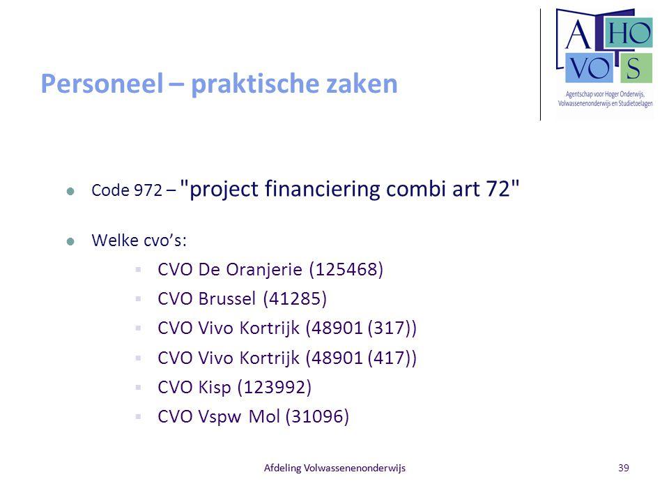 Afdeling Volwassenenonderwijs Personeel – praktische zaken Code 972 – project financiering combi art 72 Welke cvo's:  CVO De Oranjerie (125468)  CVO Brussel (41285)  CVO Vivo Kortrijk (48901 (317))  CVO Vivo Kortrijk (48901 (417))  CVO Kisp (123992)  CVO Vspw Mol (31096) Afdeling Volwassenenonderwijs39