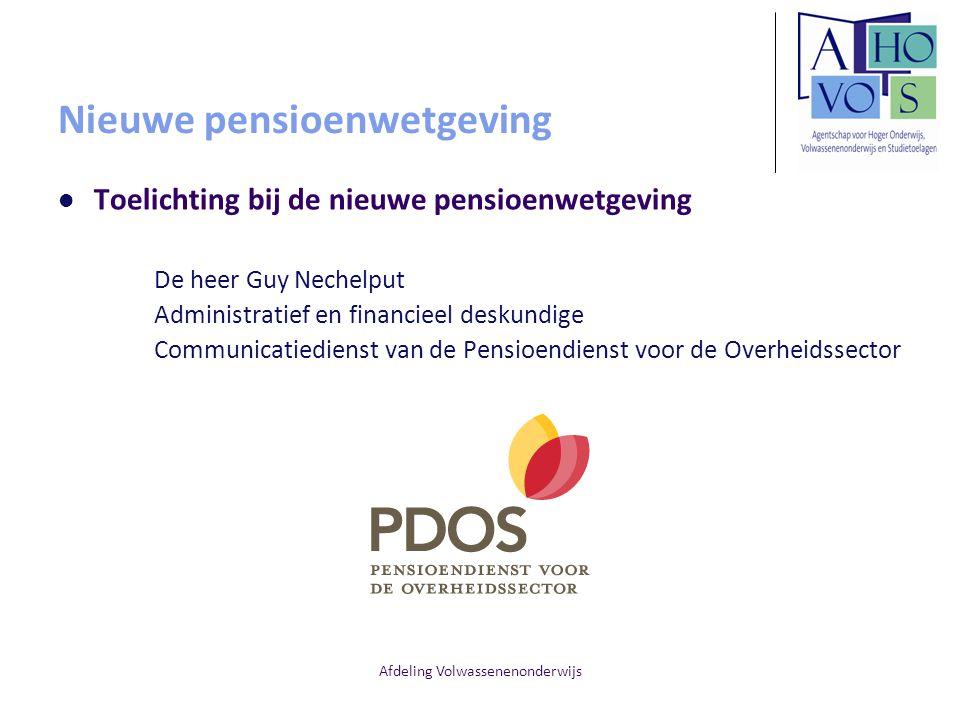 Nieuwe pensioenwetgeving Toelichting bij de nieuwe pensioenwetgeving De heer Guy Nechelput Administratief en financieel deskundige Communicatiedienst van de Pensioendienst voor de Overheidssector