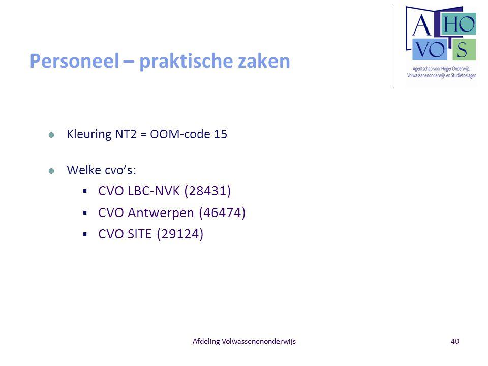 Afdeling Volwassenenonderwijs Personeel – praktische zaken Kleuring NT2 = OOM-code 15 Welke cvo's:  CVO LBC-NVK (28431)  CVO Antwerpen (46474)  CVO