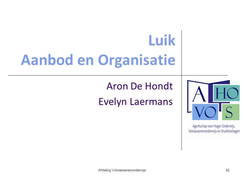 Luik Aanbod en Organisatie Aron De Hondt Evelyn Laermans Afdeling Volwassenenonderwijs42