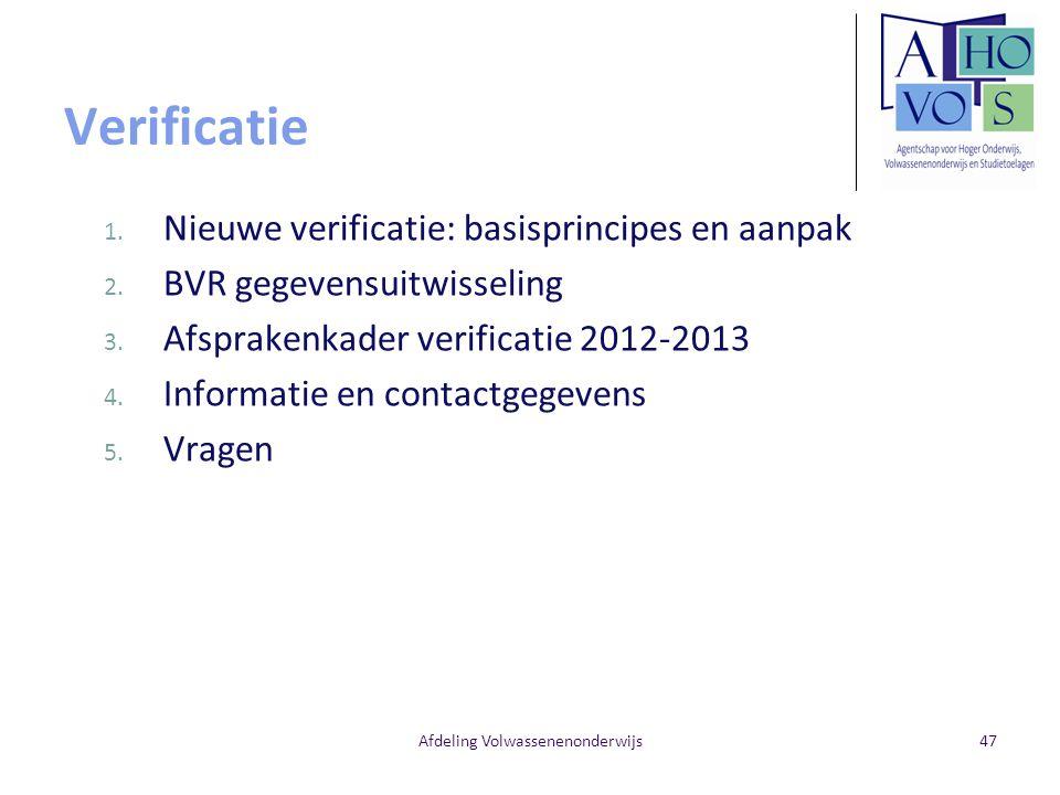 Verificatie 1. Nieuwe verificatie: basisprincipes en aanpak 2. BVR gegevensuitwisseling 3. Afsprakenkader verificatie 2012-2013 4. Informatie en conta