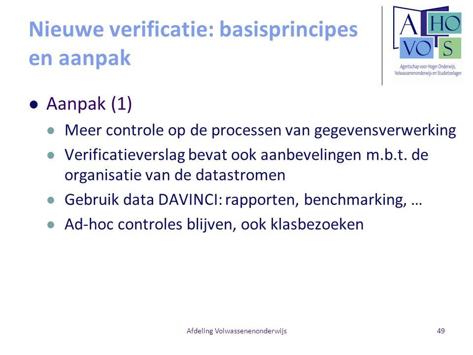 Nieuwe verificatie: basisprincipes en aanpak Aanpak (1) Meer controle op de processen van gegevensverwerking Verificatieverslag bevat ook aanbevelingen m.b.t.
