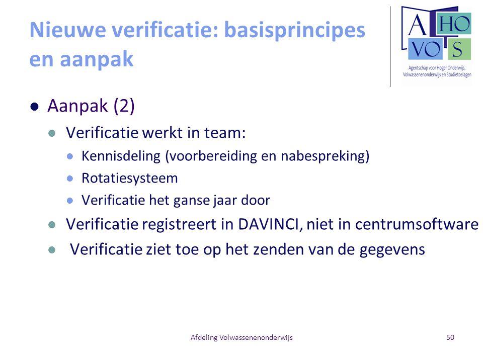 Nieuwe verificatie: basisprincipes en aanpak Aanpak (2) Verificatie werkt in team: Kennisdeling (voorbereiding en nabespreking) Rotatiesysteem Verific