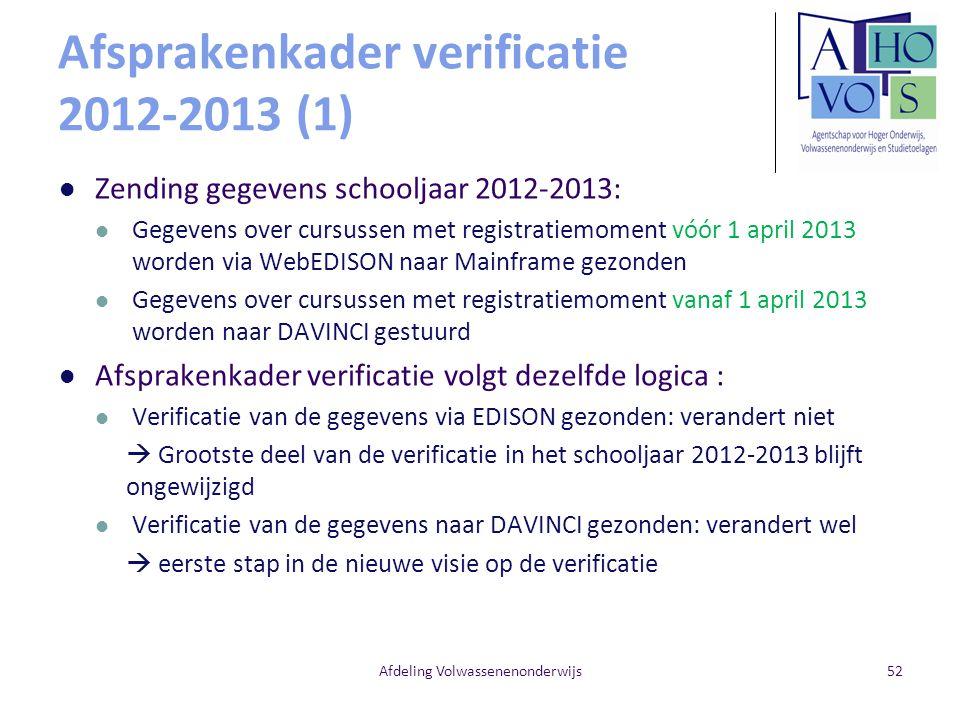 Afsprakenkader verificatie 2012-2013 (1) Zending gegevens schooljaar 2012-2013: Gegevens over cursussen met registratiemoment vóór 1 april 2013 worden via WebEDISON naar Mainframe gezonden Gegevens over cursussen met registratiemoment vanaf 1 april 2013 worden naar DAVINCI gestuurd Afsprakenkader verificatie volgt dezelfde logica : Verificatie van de gegevens via EDISON gezonden: verandert niet  Grootste deel van de verificatie in het schooljaar 2012-2013 blijft ongewijzigd Verificatie van de gegevens naar DAVINCI gezonden: verandert wel  eerste stap in de nieuwe visie op de verificatie Afdeling Volwassenenonderwijs52