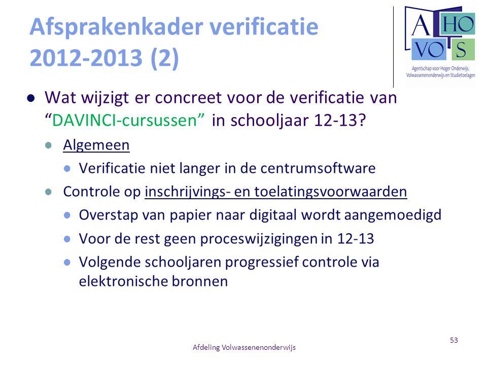 """Afsprakenkader verificatie 2012-2013 (2) Wat wijzigt er concreet voor de verificatie van """"DAVINCI-cursussen"""" in schooljaar 12-13? Algemeen Verificatie"""