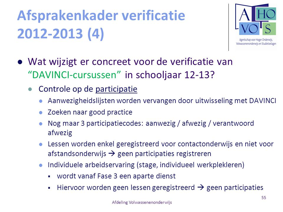 """Afsprakenkader verificatie 2012-2013 (4) Wat wijzigt er concreet voor de verificatie van """"DAVINCI-cursussen"""" in schooljaar 12-13? Controle op de parti"""