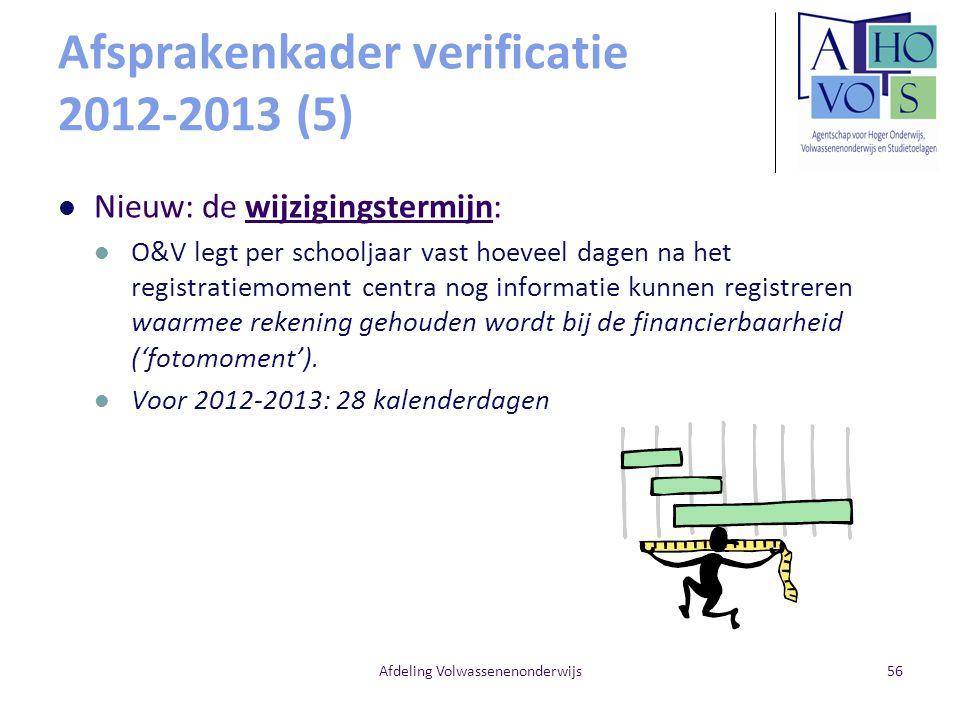 Afsprakenkader verificatie 2012-2013 (5) Nieuw: de wijzigingstermijn: O&V legt per schooljaar vast hoeveel dagen na het registratiemoment centra nog informatie kunnen registreren waarmee rekening gehouden wordt bij de financierbaarheid ('fotomoment').
