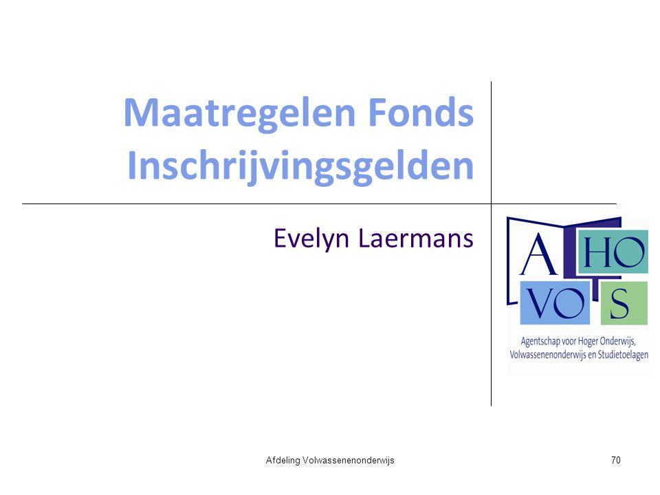 Maatregelen Fonds Inschrijvingsgelden Evelyn Laermans Afdeling Volwassenenonderwijs70