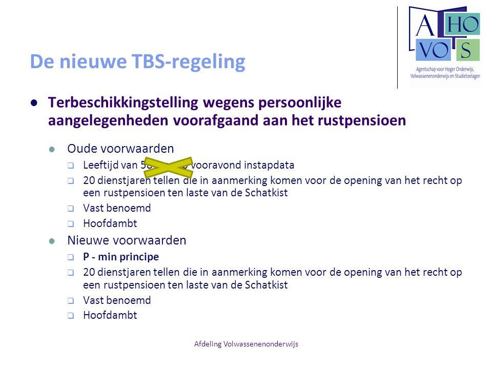 Afdeling Volwassenenonderwijs De nieuwe TBS-regeling Terbeschikkingstelling wegens persoonlijke aangelegenheden voorafgaand aan het rustpensioen Oude