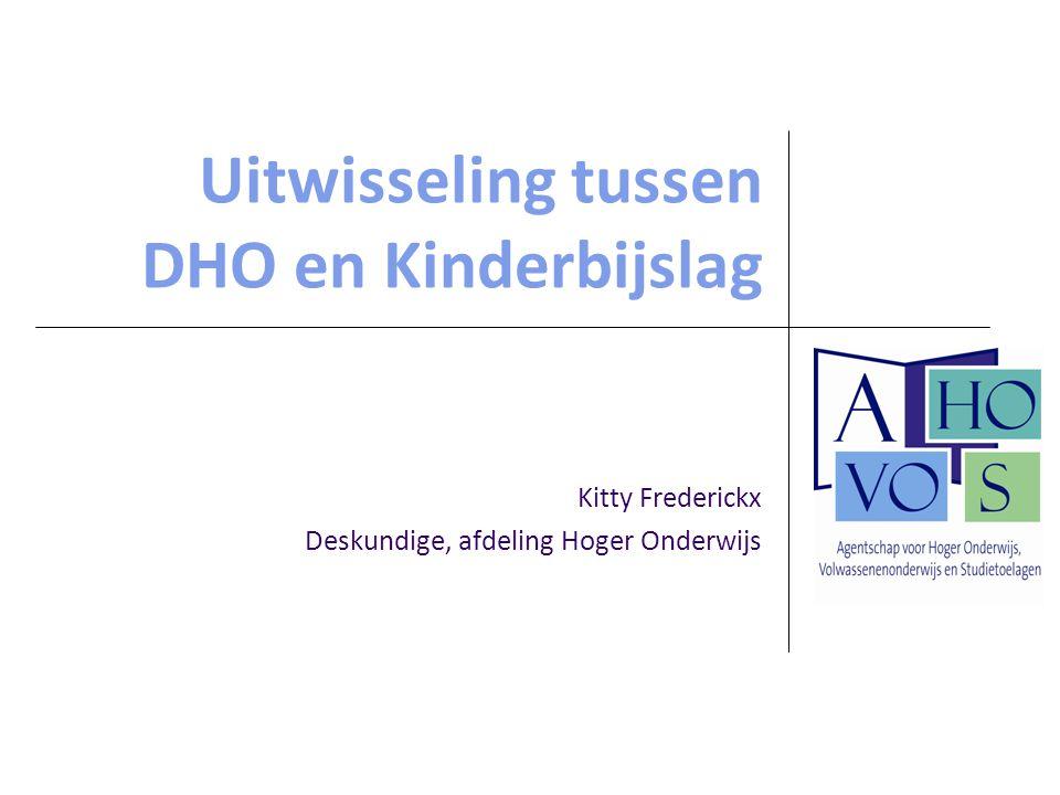 Uitwisseling tussen DHO en Kinderbijslag Kitty Frederickx Deskundige, afdeling Hoger Onderwijs