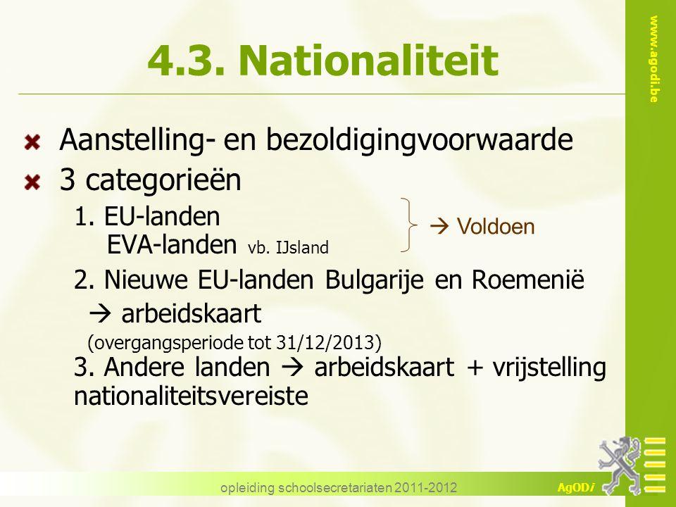 www.agodi.be AgODi opleiding schoolsecretariaten 2011-2012 4.3. Nationaliteit Aanstelling- en bezoldigingvoorwaarde 3 categorieën 1. EU-landen EVA-lan