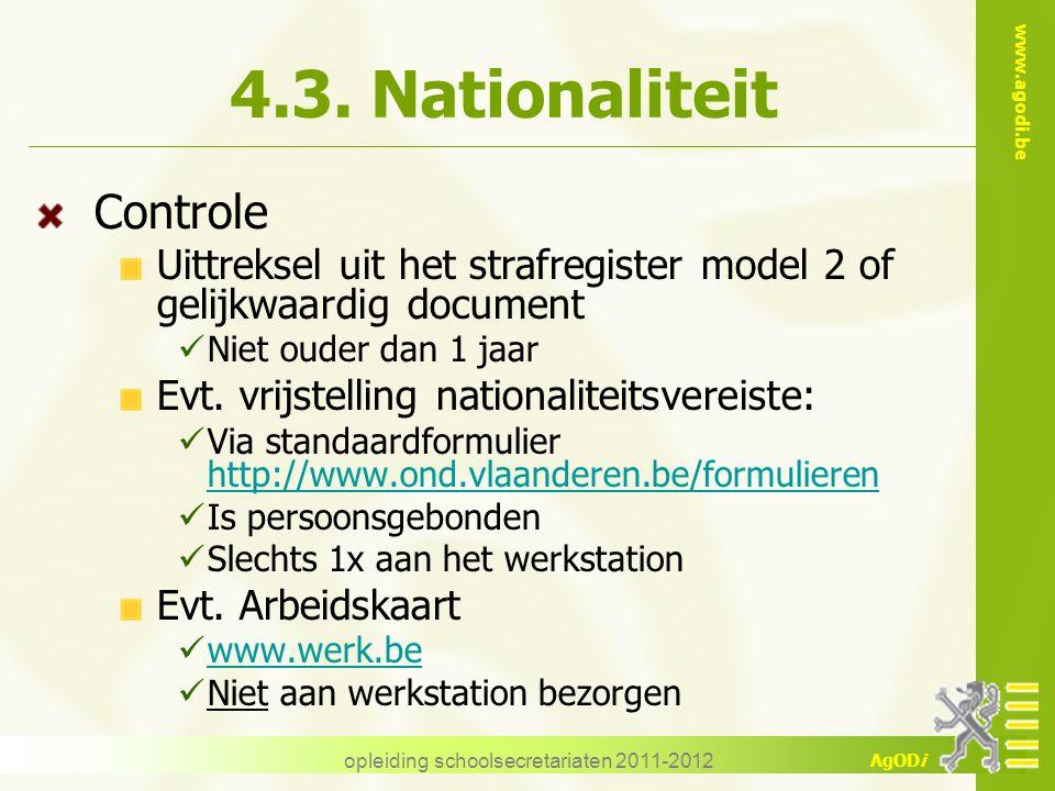 www.agodi.be AgODi opleiding schoolsecretariaten 2011-2012 4.3. Nationaliteit Controle Uittreksel uit het strafregister model 2 of gelijkwaardig docum