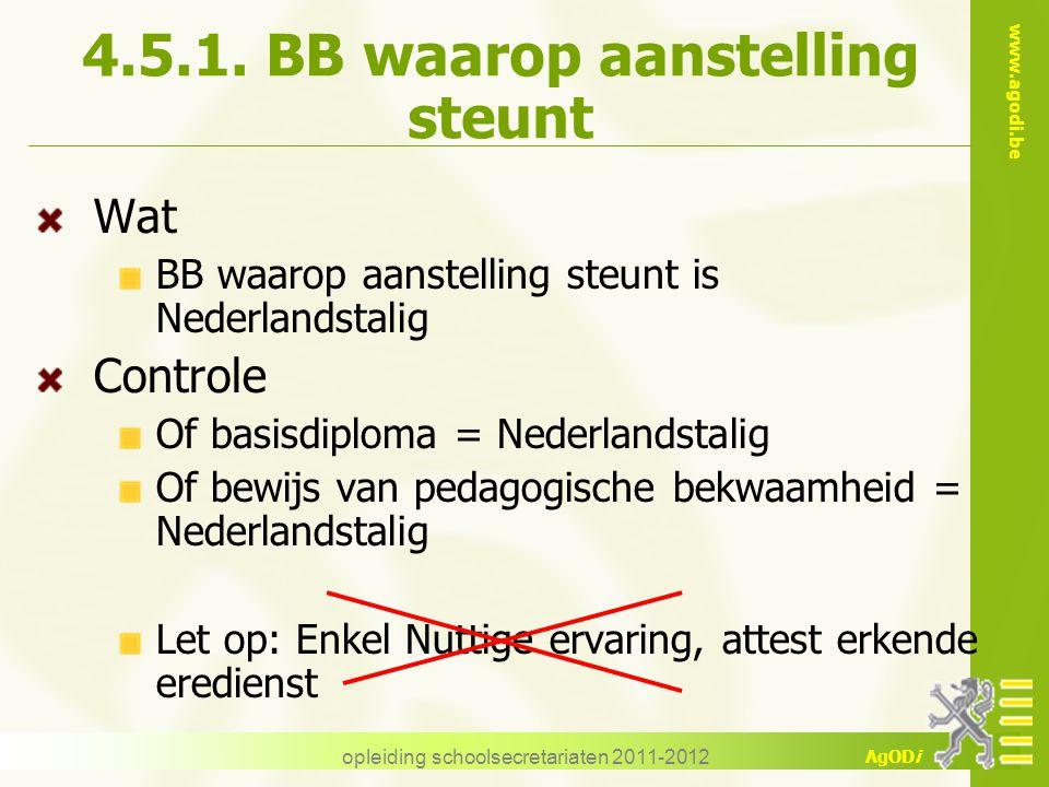 www.agodi.be AgODi opleiding schoolsecretariaten 2011-2012 4.5.1. BB waarop aanstelling steunt Wat BB waarop aanstelling steunt is Nederlandstalig Con