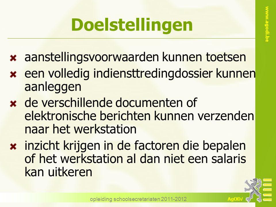 www.agodi.be AgODi opleiding schoolsecretariaten 2011-2012 Doelstellingen aanstellingsvoorwaarden kunnen toetsen een volledig indiensttredingdossier k