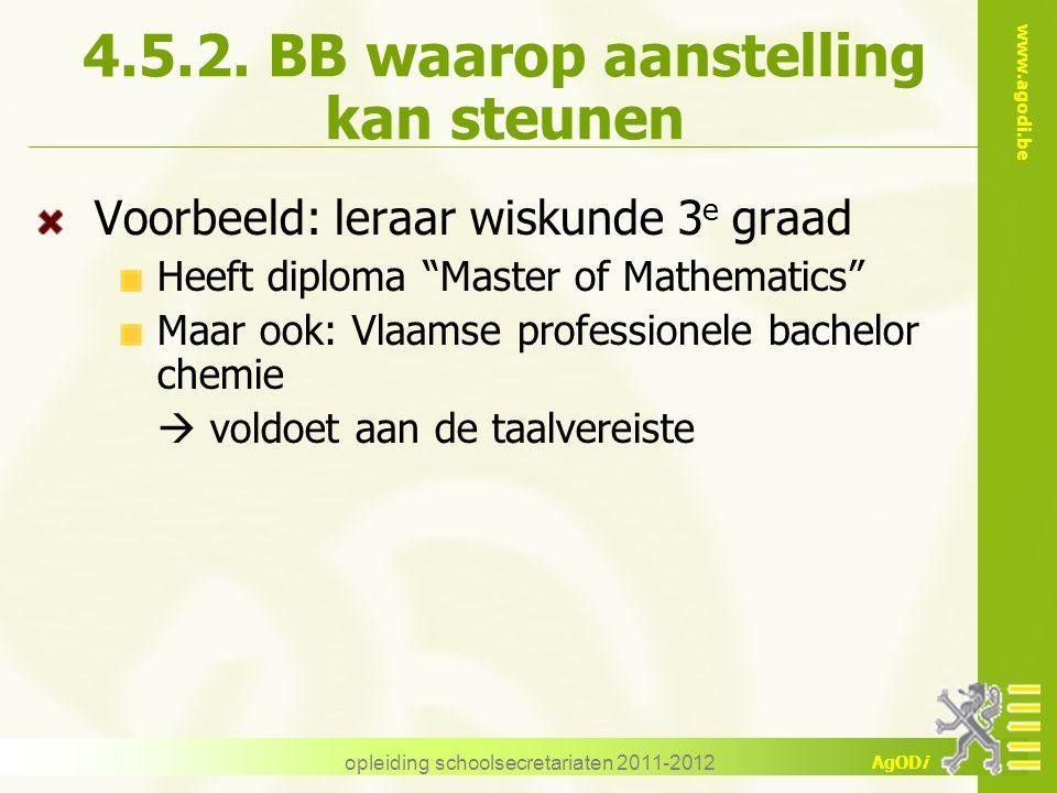 www.agodi.be AgODi opleiding schoolsecretariaten 2011-2012 4.5.2. BB waarop aanstelling kan steunen Voorbeeld: leraar wiskunde 3 e graad Heeft diploma