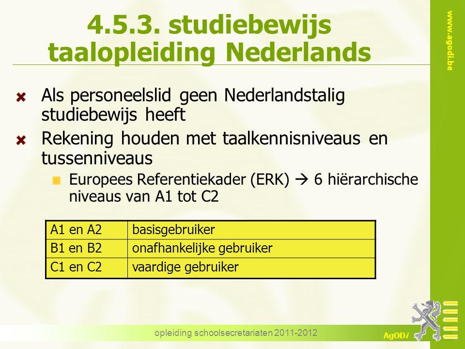 www.agodi.be AgODi opleiding schoolsecretariaten 2011-2012 4.5.3. studiebewijs taalopleiding Nederlands Als personeelslid geen Nederlandstalig studieb