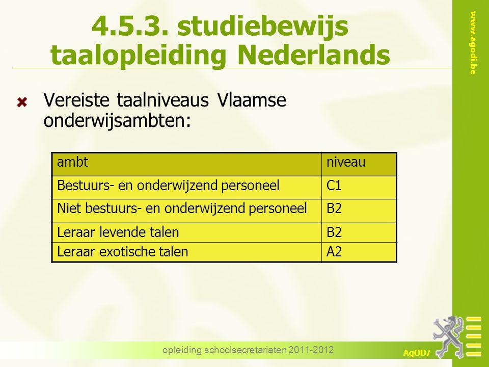 www.agodi.be AgODi opleiding schoolsecretariaten 2011-2012 4.5.3. studiebewijs taalopleiding Nederlands Vereiste taalniveaus Vlaamse onderwijsambten: