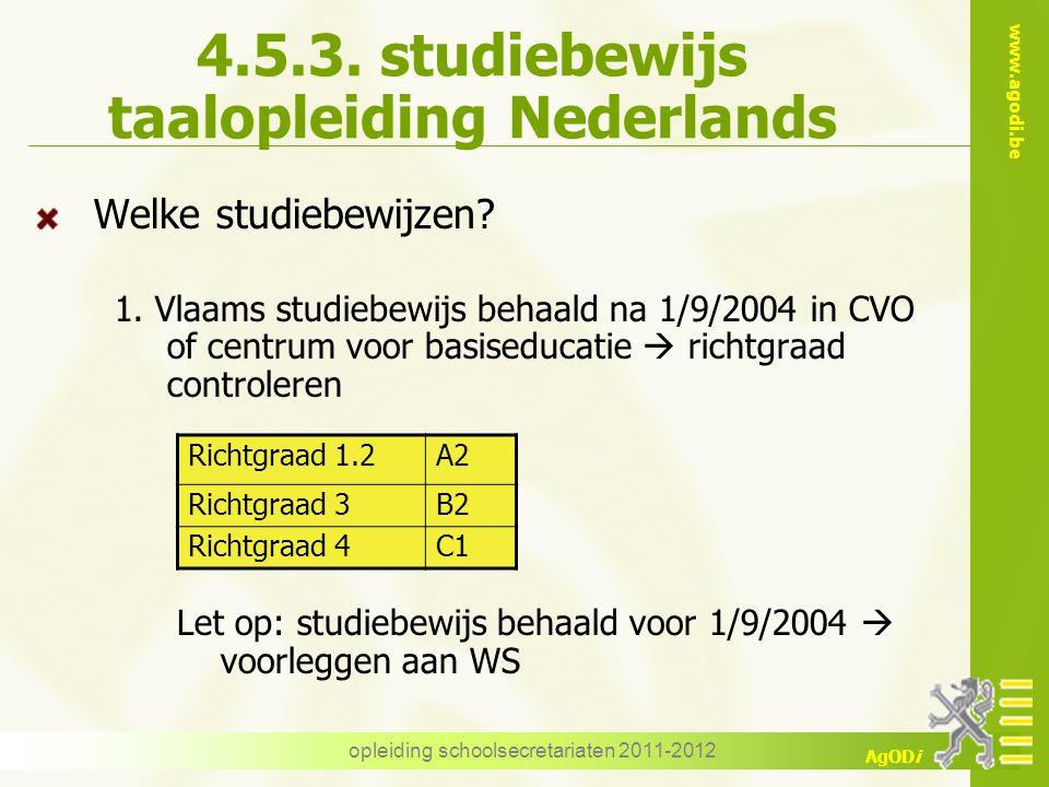 www.agodi.be AgODi opleiding schoolsecretariaten 2011-2012 4.5.3. studiebewijs taalopleiding Nederlands Welke studiebewijzen? 1. Vlaams studiebewijs b