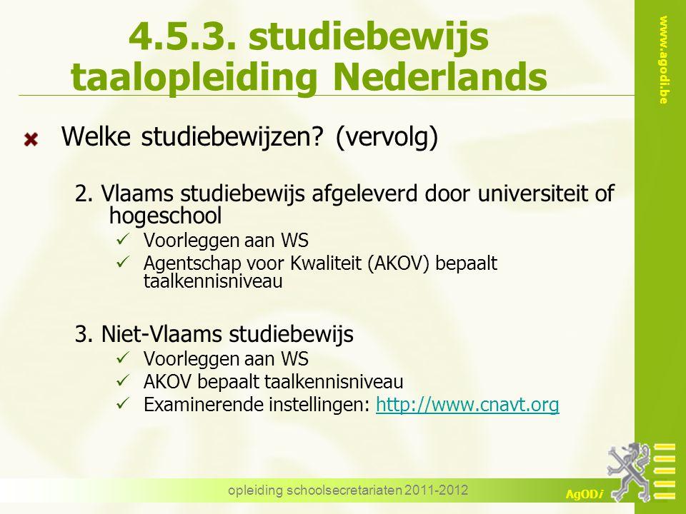 www.agodi.be AgODi opleiding schoolsecretariaten 2011-2012 4.5.3. studiebewijs taalopleiding Nederlands Welke studiebewijzen? (vervolg) 2. Vlaams stud