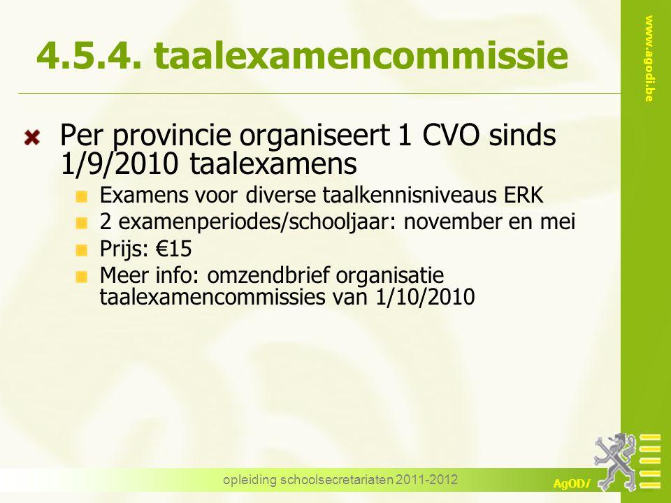 www.agodi.be AgODi opleiding schoolsecretariaten 2011-2012 4.5.4. taalexamencommissie Per provincie organiseert 1 CVO sinds 1/9/2010 taalexamens Exame
