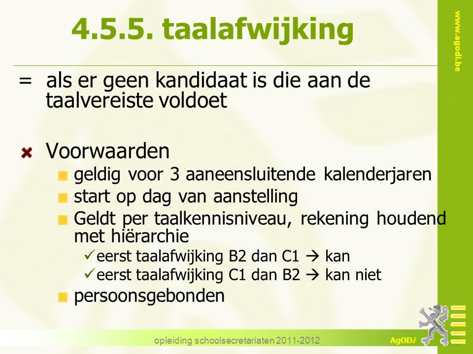 www.agodi.be AgODi opleiding schoolsecretariaten 2011-2012 4.5.5. taalafwijking = als er geen kandidaat is die aan de taalvereiste voldoet Voorwaarden