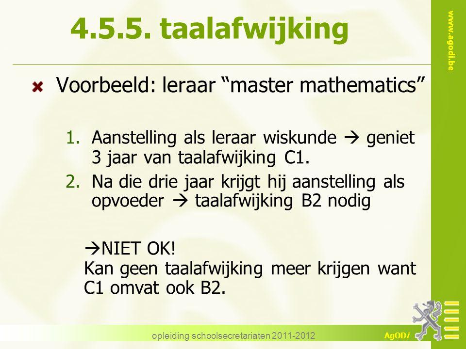 """www.agodi.be AgODi opleiding schoolsecretariaten 2011-2012 4.5.5. taalafwijking Voorbeeld: leraar """"master mathematics"""" 1.Aanstelling als leraar wiskun"""