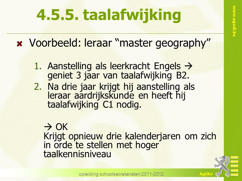 """www.agodi.be AgODi opleiding schoolsecretariaten 2011-2012 4.5.5. taalafwijking Voorbeeld: leraar """"master geography"""" 1.Aanstelling als leerkracht Enge"""