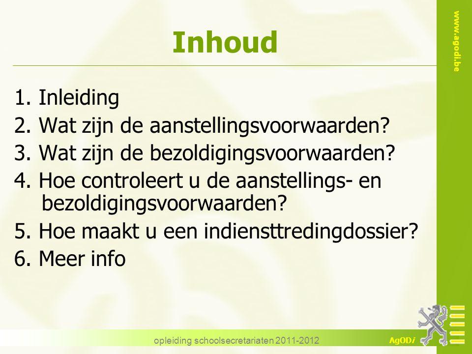 www.agodi.be AgODi opleiding schoolsecretariaten 2011-2012 Inhoud 1. Inleiding 2. Wat zijn de aanstellingsvoorwaarden? 3. Wat zijn de bezoldigingsvoor