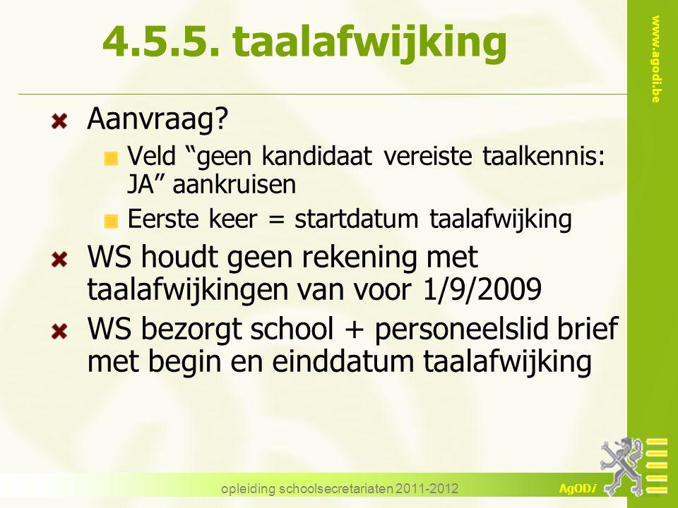 """www.agodi.be AgODi opleiding schoolsecretariaten 2011-2012 4.5.5. taalafwijking Aanvraag? Veld """"geen kandidaat vereiste taalkennis: JA"""" aankruisen Eer"""