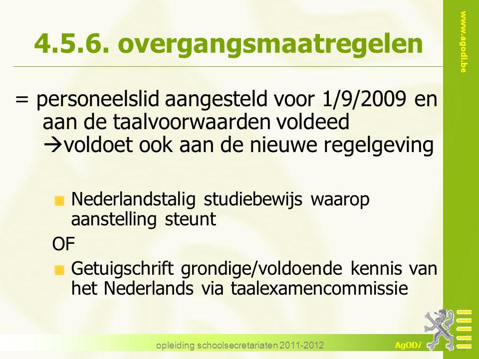 www.agodi.be AgODi opleiding schoolsecretariaten 2011-2012 4.5.6. overgangsmaatregelen = personeelslid aangesteld voor 1/9/2009 en aan de taalvoorwaar