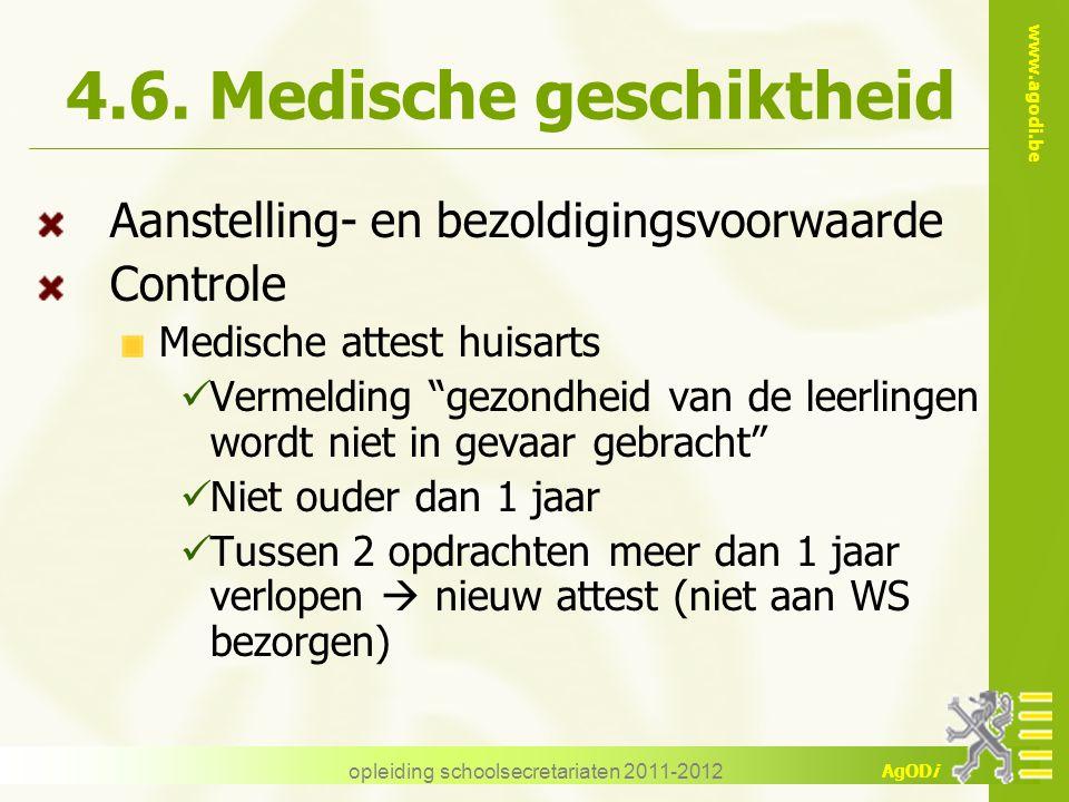 www.agodi.be AgODi opleiding schoolsecretariaten 2011-2012 4.6. Medische geschiktheid Aanstelling- en bezoldigingsvoorwaarde Controle Medische attest