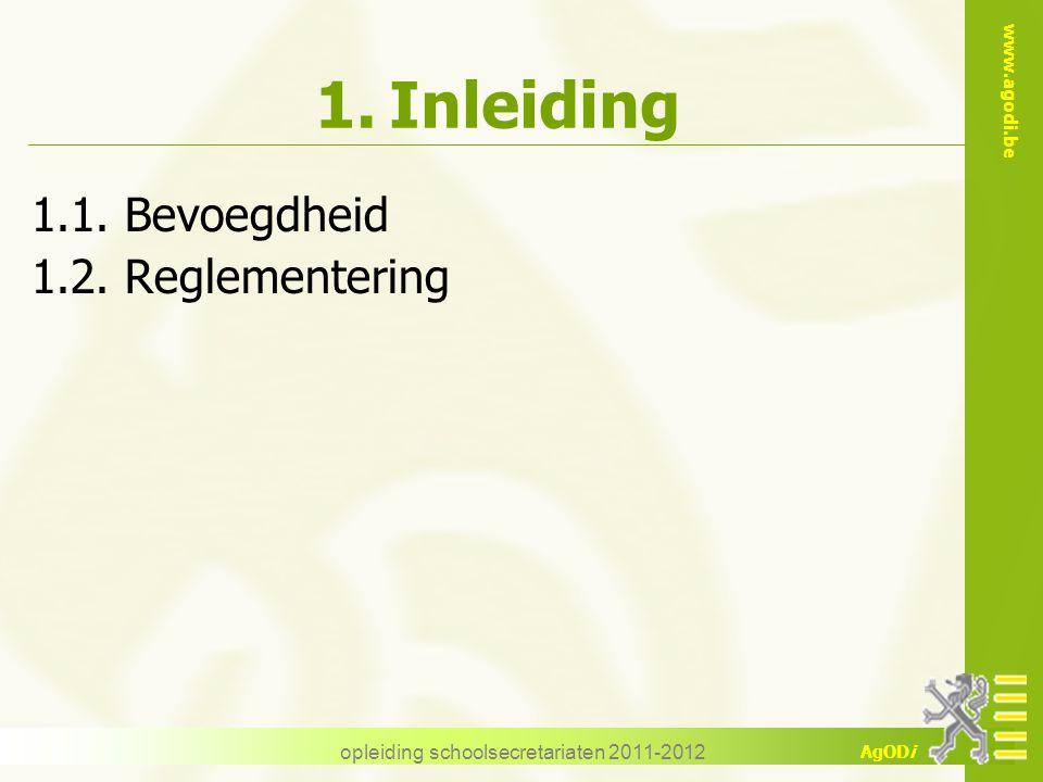 www.agodi.be AgODi opleiding schoolsecretariaten 2011-2012 1.Inleiding 1.1. Bevoegdheid 1.2. Reglementering