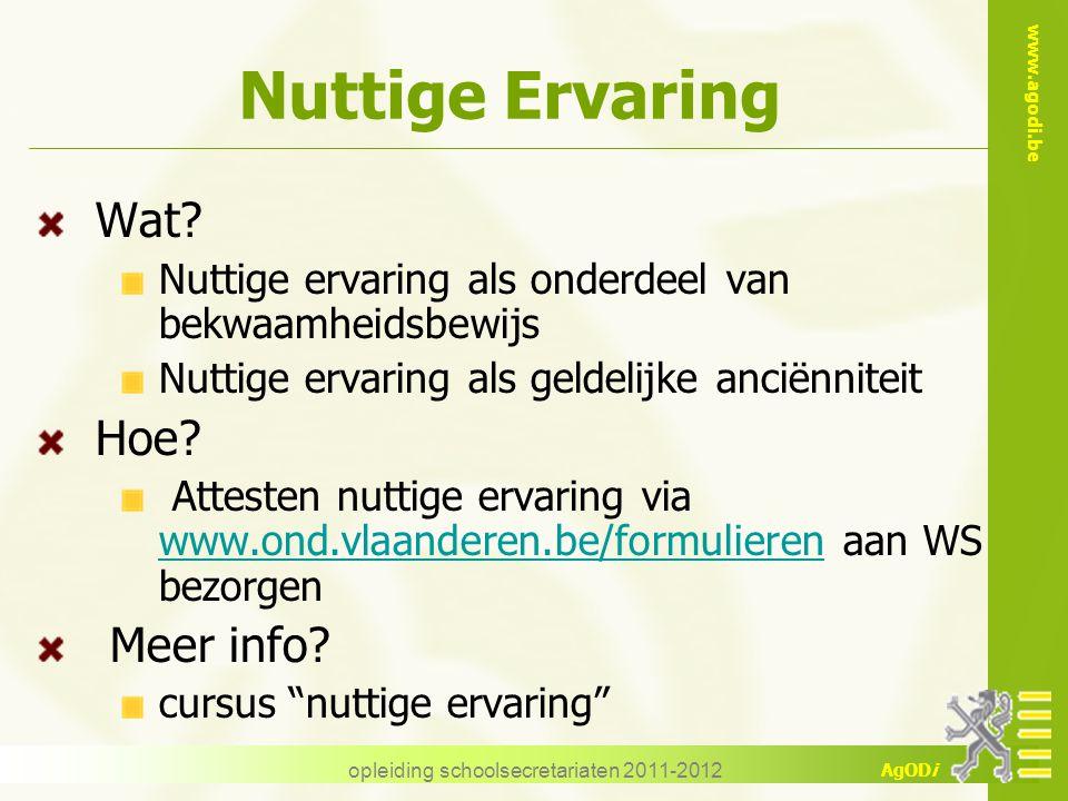www.agodi.be AgODi opleiding schoolsecretariaten 2011-2012 Nuttige Ervaring Wat? Nuttige ervaring als onderdeel van bekwaamheidsbewijs Nuttige ervarin