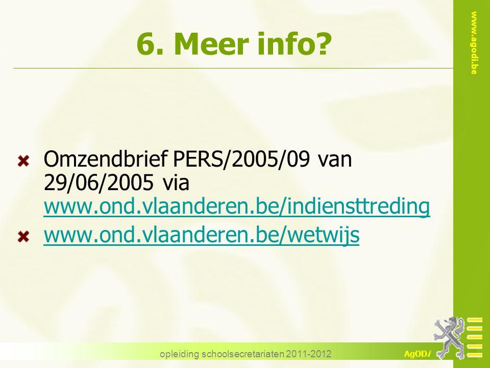 www.agodi.be AgODi opleiding schoolsecretariaten 2011-2012 6. Meer info? Omzendbrief PERS/2005/09 van 29/06/2005 via www.ond.vlaanderen.be/indiensttre