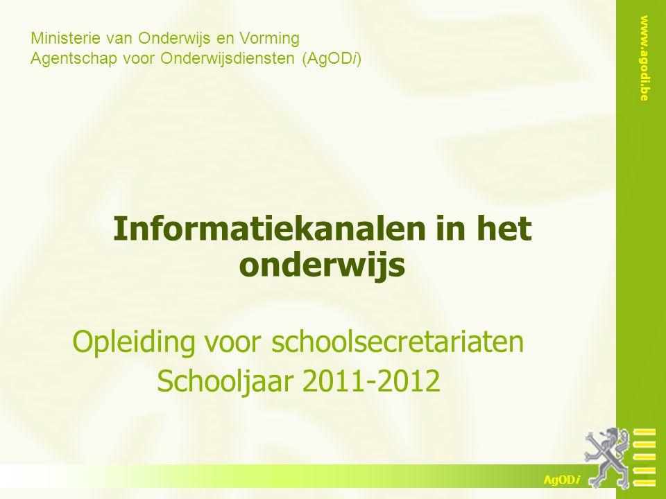 Ministerie van Onderwijs en Vorming Agentschap voor Onderwijsdiensten (AgODi) www.agodi.be AgODi Informatiekanalen in het onderwijs Opleiding voor sch