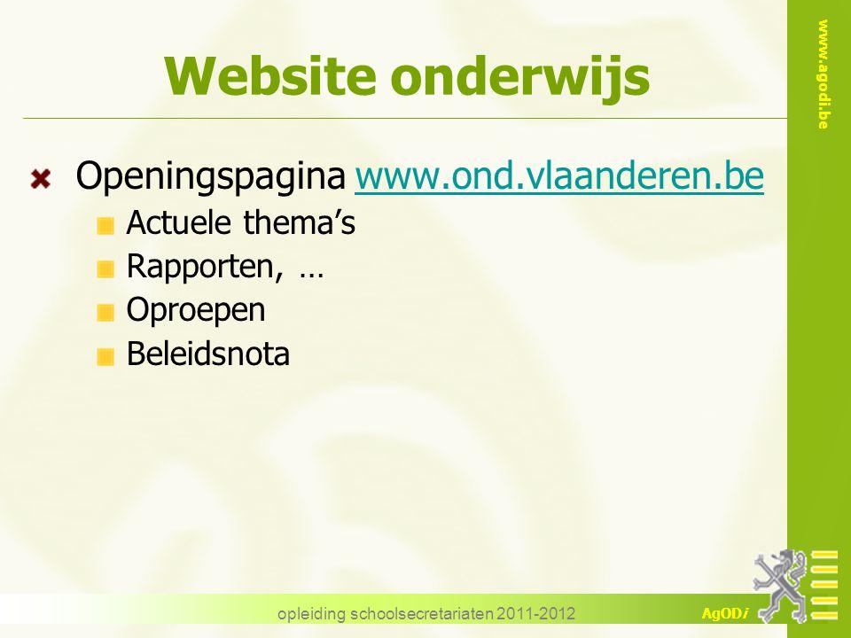 www.agodi.be AgODi opleiding schoolsecretariaten 2011-2012 Website onderwijs Openingspagina www.ond.vlaanderen.bewww.ond.vlaanderen.be Actuele thema's