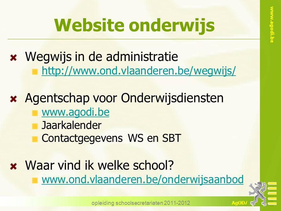 www.agodi.be AgODi opleiding schoolsecretariaten 2011-2012 Website onderwijs Wegwijs in de administratie http://www.ond.vlaanderen.be/wegwijs/ Agentsc