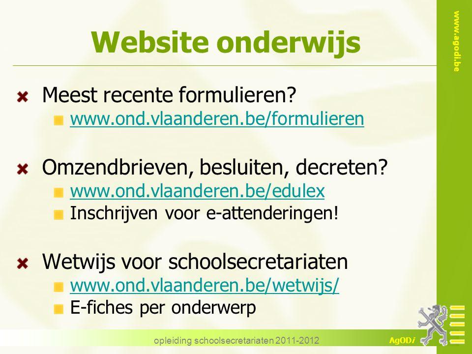 www.agodi.be AgODi opleiding schoolsecretariaten 2011-2012 Website onderwijs Meest recente formulieren? www.ond.vlaanderen.be/formulieren Omzendbrieve